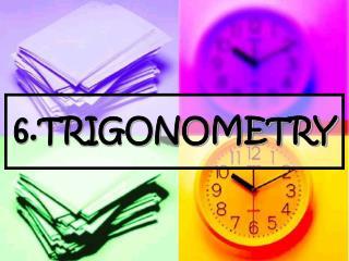 6.TRIGONOMETRY