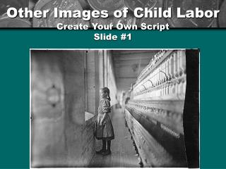 Other Images of Child Labor Create Your Own Script Slide #1