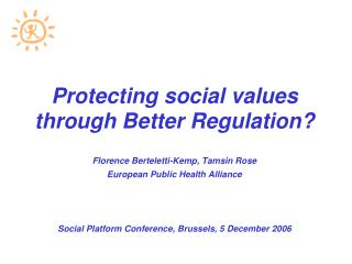 Protecting social values through Better Regulation? Florence Berteletti-Kemp, Tamsin Rose