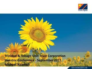 Trinidad & Tobago Unit Trust Corporation Investor Conference - September 2011 Michael Naameh