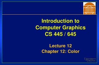 Introduction to Computer Graphics CS 445 / 645 Lecture 12 Chapter 12: Color