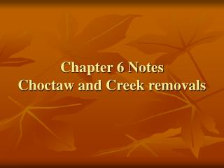 Chapter 6 Notes Choctaw and Creek removals