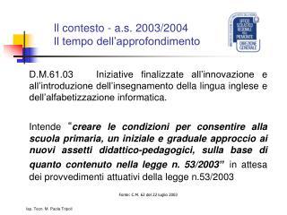 Il contesto - a.s. 2003/2004 Il tempo dell'approfondimento