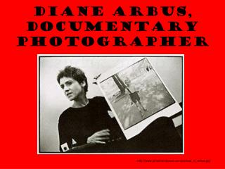 DIANE ARBUS,  DOCUMENTARY PHOTOGRAPHER