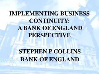 IMPLEMENTING BUSINESS CONTINUITY:  A BANK OF ENGLAND PERSPECTIVE