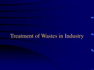 Treatment of Wastes in Industry