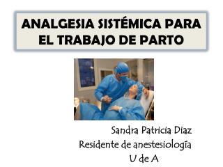 ANALGESIA SISTÉMICA PARA EL TRABAJO DE PARTO