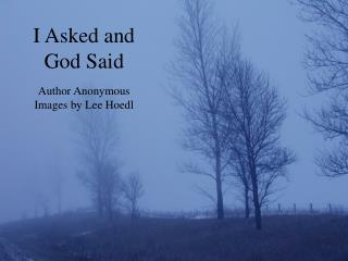 I Asked and God Said Author Anonymous Images by Lee Hoedl