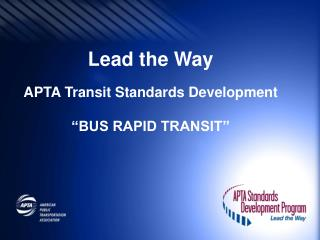 "Lead the Way APTA Transit Standards Development ""BUS RAPID TRANSIT"""