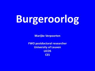 Burgeroorlog Marijke Verpoorten  FWO postdoctoral researcher University of Leuven LICOS CES