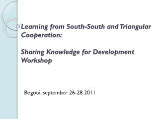 Learning from South-South and Triangular Cooperation:  Sharing Knowledge for Development Workshop