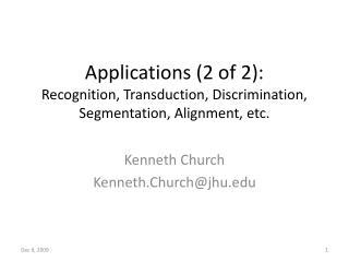Applications  (2  of 2): Recognition, Transduction, Discrimination, Segmentation, Alignment, etc.
