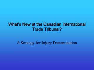 What�s New at the Canadian International Trade Tribunal?