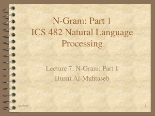 N-Gram: Part 1  ICS 482 Natural Language Processing
