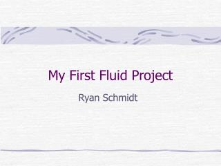 My First Fluid Project