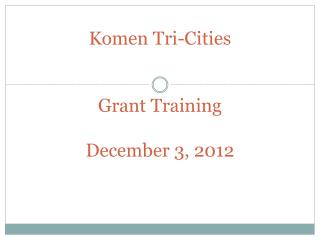 Komen Tri-Cities  Grant Training December 3, 2012