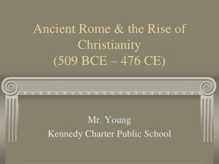 Ancient Rome & the Rise of Christianity  (509 BCE – 476 CE)