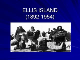 ELLIS ISLAND  (1892-1954)