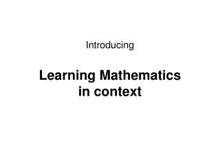 Introducing  Learning Mathematics  in context