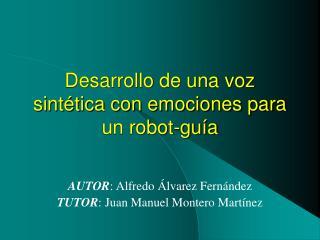 Desarrollo de una voz sintética con emociones para un robot-guía