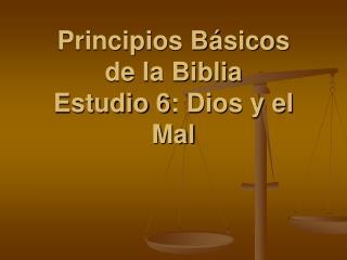 Principios Básicos de  Principios Básicos de la Biblia Estudio 6: Dios y el Mal