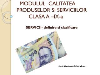 MODULUL  CALITATEA PRODUSELOR SI SERVICIILOR         CLASA A –IX-a