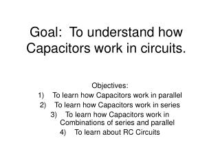 Goal:  To understand how Capacitors work in circuits.