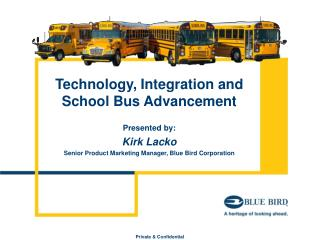 Technology, Integration and School Bus Advancement Presented by: Kirk Lacko