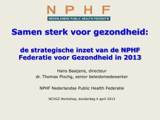 Samen sterk voor gezondheid : de  strategische inzet van de NPHF Federatie voor Gezondheid in 2013