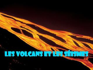 Les volcans et les s�ismes