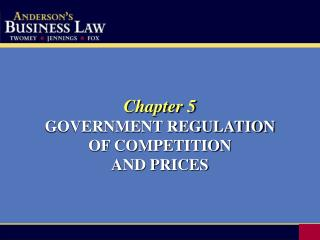 Chapter 5 GOVERNMENT REGULATION OF COMPETITION  AND PRICES