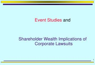 Event Studies  and Shareholder Wealth Implications of Corporate Lawsuits