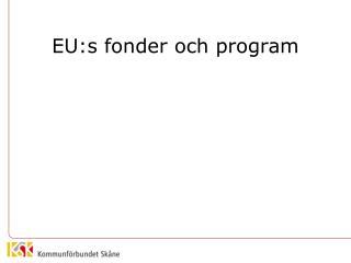 EU:s fonder och program