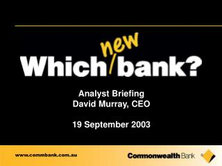 Analyst Briefing David Murray, CEO 19 September 2003
