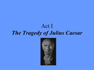 Act I  The Tragedy of Julius Caesar