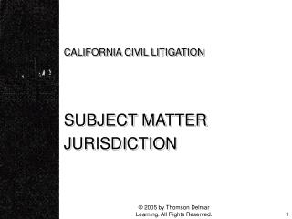 CALIFORNIA CIVIL LITIGATION    SUBJECT MATTER JURISDICTION