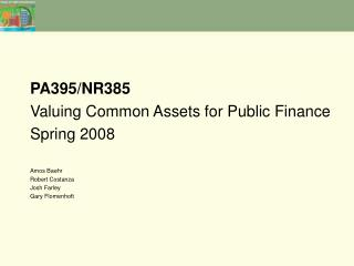 PA395/NR385 Valuing Common Assets for Public Finance Spring 2008 Amos Baehr Robert Costanza