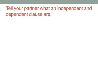 Tell your partner what an independent and dependent clause are.