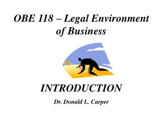 OBE 118   Legal Environment of Business   INTRODUCTION Dr. Donald L. Carper
