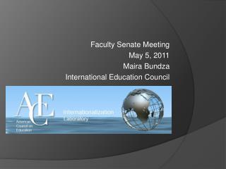 Faculty Senate Meeting May 5, 2011 Maira  Bundza International Education Council