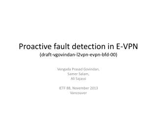 Proactive fault detection in E- VPN (draft- vgovindan - l2vpn - evpn - bfd -00)
