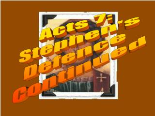 Acts 7: Stephen's Defence  Continued