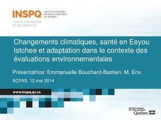 Présentatrice: Emmanuelle Bouchard-Bastien, M. Env. ACFAS, 12 mai 2014