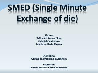 SMED (Single Minute Exchange  of  die)