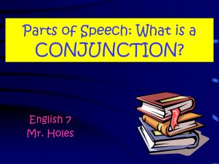 Parts of Speech: What is a  CONJUNCTION?