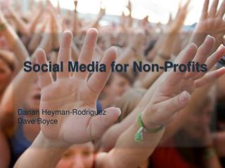 Social Media for Non- Profits Darian Heyman -Rodriguez Dave Boyce