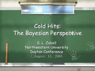 Cold Hits: The Bayesian Perspective