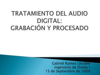 TRATAMIENTO DEL AUDIO DIGITAL: GRABACIÓN Y PROCESADO