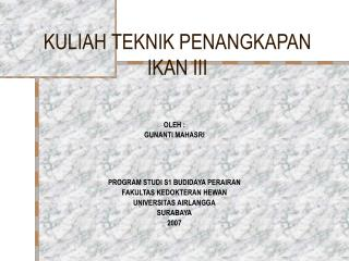 KULIAH TEKNIK PENANGKAPAN IKAN III