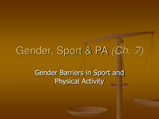 Gender, Sport & PA  (Ch. 7)